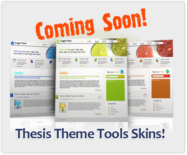 Thesis Theme Tools Skins Coming Soon!